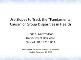 Use Slopes to Track the �Fundamental Cause� of Group Disparities in Health