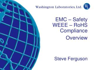 EMC   Safety WEEE   RoHS  Compliance  Overview    Steve Ferguson