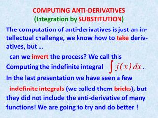 COMPUTING ANTI-DERIVATIVES (Integration by  SUBSTITUTION )