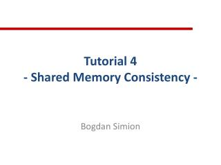 Tutorial 4 - Shared Memory Consistency -