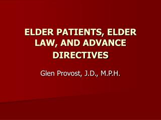 ELDER PATIENTS, ELDER LAW, AND ADVANCE DIRECTIVES