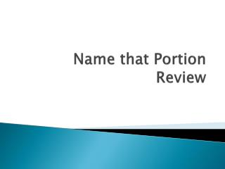 Name that Portion Review