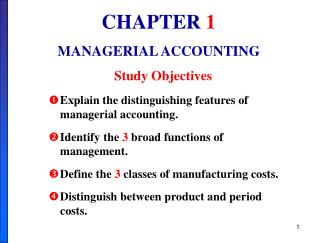 Explain the distinguishing features of managerial accounting. Identify the 3 broad functions of management. Define the 3