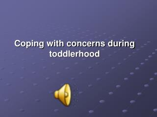 Coping with concerns during toddlerhood