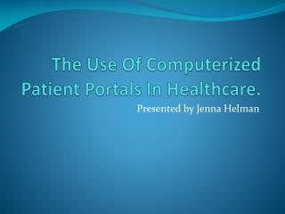 The Use Of Computerized Patient Portals In Healthcare.