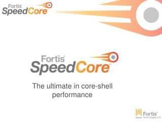 The ultimate in core-shell performance