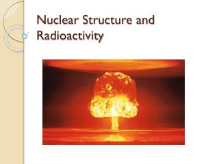 Nuclear Structure and Radioactivity