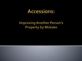 Accessions : Improving Another Person's Property by Mistake