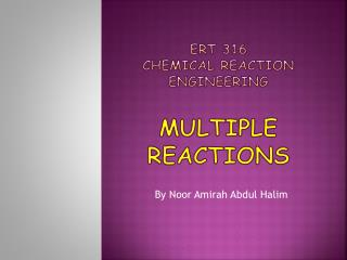 Ert 316  CHEMICAL reaction engineering multiple reactions