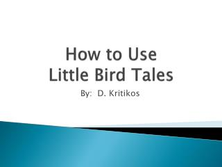 How to Use Little Bird Tales