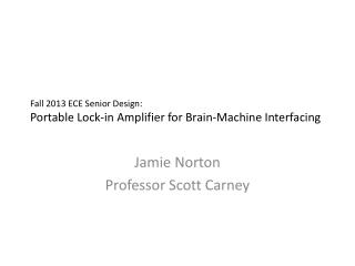 Fall 2013 ECE Senior Design: Portable Lock-in Amplifier for Brain-Machine Interfacing