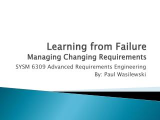 Learning from  Failure Managing Changing Requirements