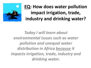 EQ : How does water pollution impact irrigation, trade, industry and drinking water?