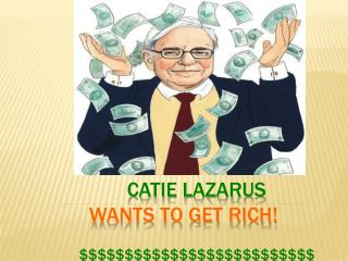 Catie Lazarus  WANTS to GET Rich! $$$$$$$$$$$$$$$$$$$$$$$$$$