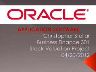 APPLICATION SOFTWARE Christopher Stollar Business Finance 301 Stock Valuation Project 04/20/2012