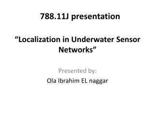 """Localization  in  Underwater Sensor Networks"""