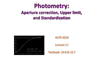 Photometry: Aperture correction, Upper limit,  and Standardization