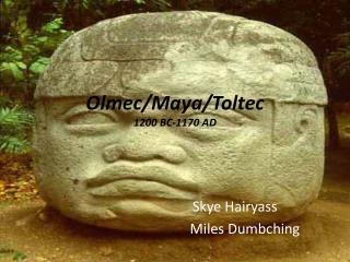 Olmec/Maya/Toltec 1200 BC-1170 AD