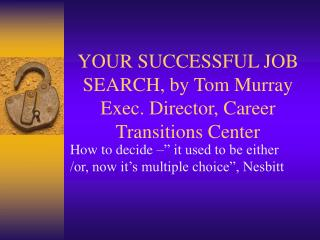 YOUR SUCCESSFUL JOB SEARCH, by Tom Murray Exec. Director, Career Transitions Center