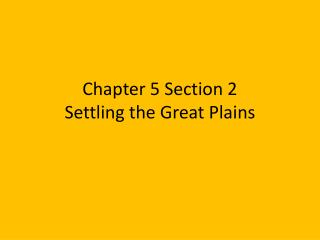 Chapter 5 Section 2 Settling the Great Plains