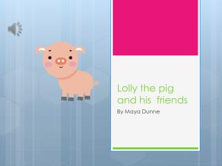 Lolly the pig and his  friends