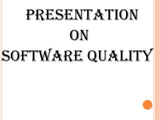 Presentation                  on Software quality