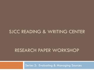 Sjcc reading  & writing center Research  paper workshop