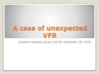 A case of unexpected VFR