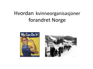 Hvordan kvinneorganisasjoner  forandret  Norge