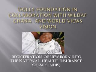 DOLLY FOUNDATION IN Collaboration WITH Wildaf Ghana  and world views vision