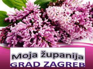 Moja županija Grad Zagreb