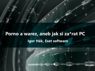 Porno a  warez ,  aneb jak si za * rat PC Igor H ák ,  Eset  software