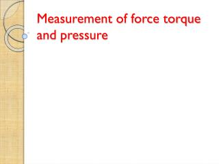 Measurement of force torque and pressure