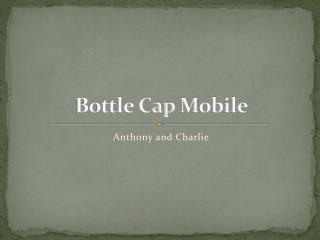 Bottle Cap  M obile