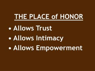 THE PLACE of HONOR • Allows Trust • Allows Intimacy • Allows Empowerment