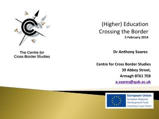 Centre for Cross Border Studies 39 Abbey Street,  Armagh BT61 7EB a.soares@qub.ac.uk