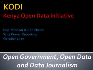 KODI  Kenya  Open Data Initiative Izak  Minnaar &  Ron  Nixon Wits Power Reporting October 2012