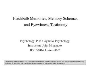 Flashbulb Memories, Memory Schemas,  and Eyewitness Testimony