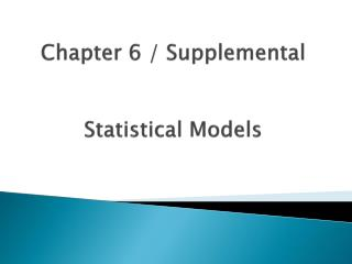 Chapter 6 / Supplemental Statistical Models