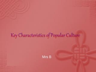 Key Characteristics of Popular Culture