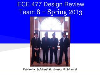ECE 477 Design Review Team  8  −  Spring  201 3