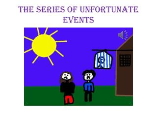 The Series of Unfortunate Events