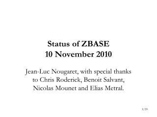 Status of ZBASE 10 November 2010