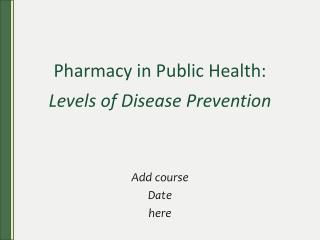Pharmacy in Public Health:  Levels of Disease Prevention