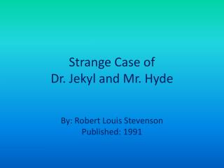 Strange Case of  Dr. Jekyl and Mr. Hyde