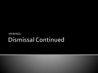 Dismissal Continued