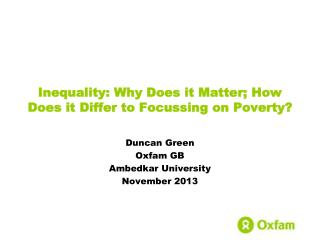 Inequality: Why Does it  Matter; How  Does it Differ to Focussing on  Poverty?