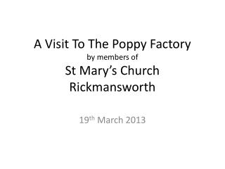 A Visit To The Poppy Factory by members of  St Mary's Church Rickmansworth