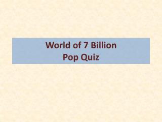 World of 7 Billion Pop Quiz