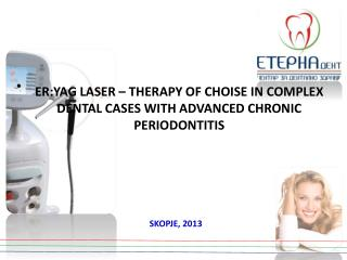 ER:YAG LASER �  THERAPY OF CHOISE IN COMPLEX DENTAL CASES WITH ADVANCED CHRONIC PERIODONTITIS